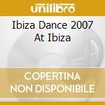 IBIZA DANCE 07 cd musicale di ARTISTI VARI