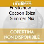 FREAKSHOW - COCOON IBIZA SUMMER MIX cd musicale di ARTISTI VARI