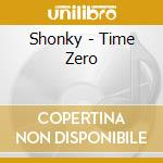 TIME ZERO                                 cd musicale di SHONKY