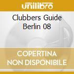 CLUBBERS GUIDE BERLIN 08 cd musicale di ARTISTI VARI