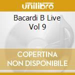 BACARDI B LIVE VOL 9 cd musicale di ARTISTI VARI