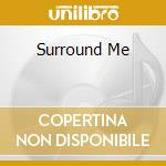 SURROUND ME                               cd musicale di Porter 3-11
