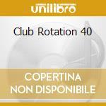 CLUB ROTATION 40 cd musicale di ARTISTI VARI