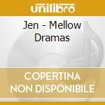 MELLOW DRAMAS                             cd musicale di JEN