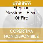 OST/HEART OF FIRE                         cd musicale di Stephan Massimo