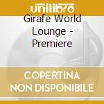 Girafe World Lounge - Premiere cd musicale di Artisti Vari