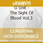 G Unit - The Sight Of Blood Vol.3 cd musicale di Unit G