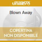 BLOWN AWAY                                cd musicale di Cent 50