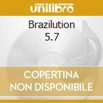 BRAZILUTION 5.7                           cd musicale di ARTISTI VARI
