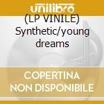 (LP VINILE) Synthetic/young dreams lp vinile