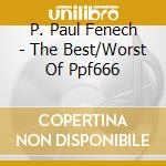 THE BEST/WORST OF PPF666                  cd musicale di P. paul Fenech