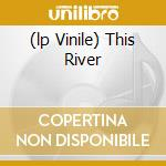 (LP VINILE) THIS RIVER                                lp vinile di BIGGABUSH
