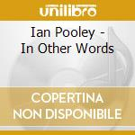 IN OTHER WORDS cd musicale di POOLEY IAN
