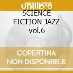 SCIENCE FICTION JAZZ vol.6 cd musicale di ARTISTI VARI