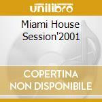 MIAMI HOUSE SESSION'2001 cd musicale di ARTISTI VARI