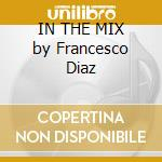 IN THE MIX by Francesco Diaz cd musicale di ARTISTI VARI