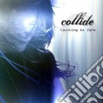 Counting to zero cd musicale di Collide