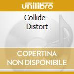 DISTORT                                   cd musicale di COLLIDE