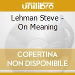 Lehman Steve - On Meaning cd musicale di Steve Lehman