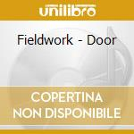 Fieldwork - Door cd musicale di Fieldwork