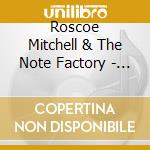 Roscoe Mitchell & The Note Factory - Song For My Sister cd musicale di Roscoe Mitchell