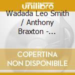 Wadada Leo Smith & Anthony Braxton - Organic Resonance cd musicale di SMITH WADADA LEO