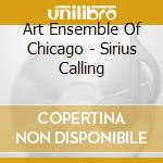 Art Ensemble Of Chicago - Sirius Calling cd musicale di Art ensemble of chic