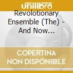 And now... cd musicale di Ensemb Revolutionary