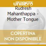 Mother tongue cd musicale di Rudresh Mahanthappa