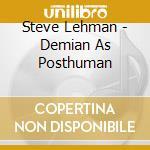 Demian as posthuman cd musicale di Steve Lehman