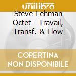 Steve Lehman Octet - Travail,Transf.& Flow cd musicale di Steve Lehman