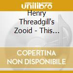 Henry Threadgill Zooid - This Brings Us To Vol.1 cd musicale di THREADGILL HENRY ZOOID