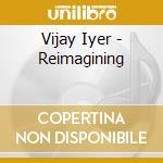 Reimagining cd musicale di Vijay Iyer