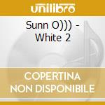 WHITE 2                                   cd musicale di O))) Sunn