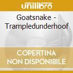 TRAMPLEDUNDERHOOF cd musicale di GOATSNAKE