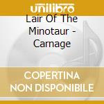 CARNAGE cd musicale di LAIR OF THE MINOTAUR