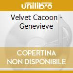 GENEVIEVE                                 cd musicale di Cacoon Velvet