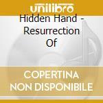 Hidden Hand - Resurrection Of cd musicale di Hand Hidden