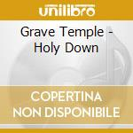 HOLY DOWN                                 cd musicale di Temple Grave