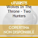 Wolves In The Throne - Two Hunters cd musicale di WOLVES IN THE THRONE SHOW