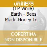 (LP VINILE) BEES MADE HONEY IN THE LION'S SKULL       lp vinile di EARTH