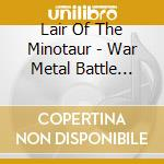 WAR METAL BATTLE MASTER                   cd musicale di LAIR OF THE MINOTAUR