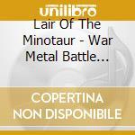 Lair Of The Minotaur - War Metal Battle Master cd musicale di LAIR OF THE MINOTAUR