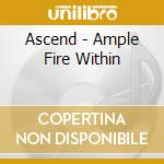 Ascend - Ample Fire Within cd musicale di ASCEND