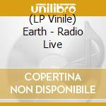 (LP VINILE) Radio live lp vinile di EARTH