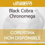CHONOMEGA                                 cd musicale di Cobra Black