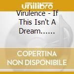 Virulence - If This Isn't A Dream... 1985-1989 cd musicale di VIRULENCE