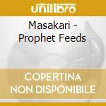 Masakari - Prophet Feeds cd musicale di MASAKARI