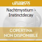 CD - NACHTMYSTIUM - INSTINCTDECAY cd musicale di NACHTMYSTIUM