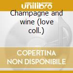 Champagne and wine (love coll.) cd musicale
